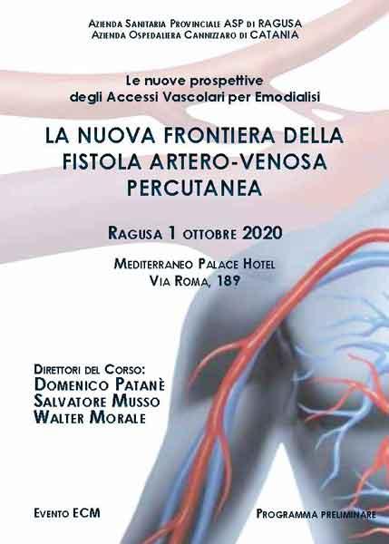 La nuova frontiera della Fistola Artero-Venosa Percutanea -Direttori Del Corso: D. Patanè, S. Musso, W. Morale