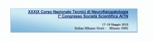 XXXIX CORSO NAZIONALE TECNICI DI NEUROFISIOPATOLOGIA - I° CONGRESSO SOCIETÀ SCIENTIFICA AITN